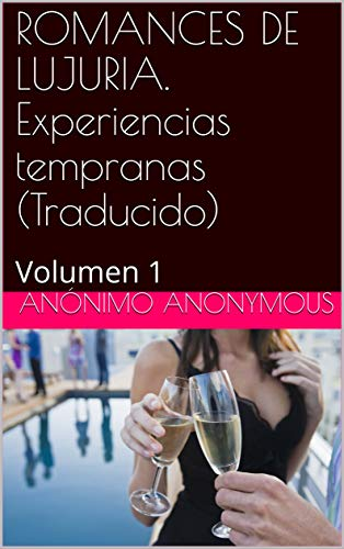 ROMANCES DE LUJURIA. Experiencias tempranas (Traducido): Volumen 1