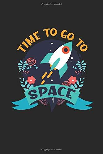 Time to go to Space: Nave spaziale razzo galassia pianeta spazio astronauta fantascienza regali foderato quaderno (formato A5, 15,24 x 22,86 cm, 120 pagine)