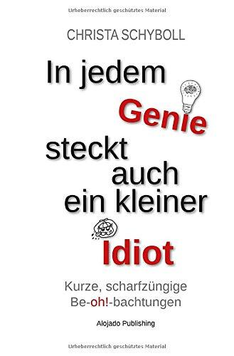 In jedem Genie steckt auch ein kleiner Idiot: Aphorismen & Sprüche