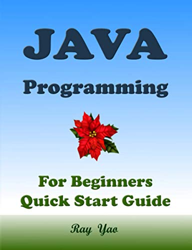 JAVA Programming, For Beginners, Quick Start Guide!: Java Language Crash Course Tutorial