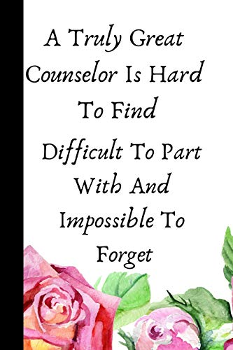 A Truly Great Counselor Is Hard To Find, Difficult To Part With And Impossible To Forget: A Appreciation And Thank You College Ruled Diary, Notebook ... Job Promotion Graduation Or Retirement
