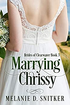 Marrying Chrissy (Brides of Clearwater Book 3) by [Melanie D. Snitker]