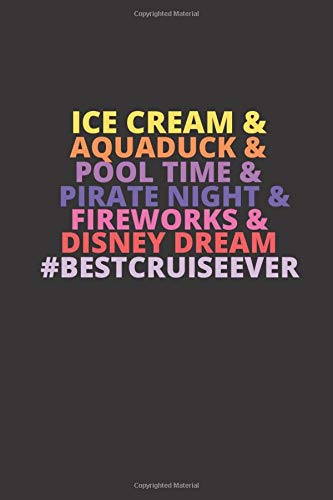 ICE CREAM & AQUADUCK & POOL TIME & PIRATE NIGHT & FIREWORKS & DISNEY DREAM #BESTCRUISEEVER: DREAM JOURNAL (A Inspirational Journal)