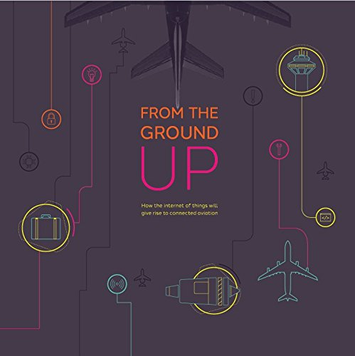 From the Ground Up: How the internet of things will give rise to connected aviation