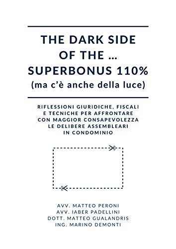 The dark side of the … Superbonus 110% (ma c'è anche della luce): Riflessioni giuridiche, fiscali e tecniche per affrontare con maggior consapevolezza le delibere assembleari in condominio