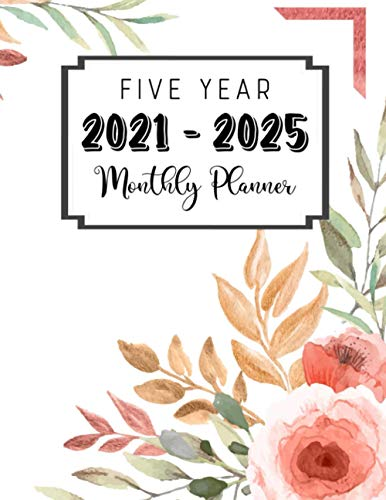 Five Year 2021 - 2025 Monthly Planner: Agenda Planner Jan 2021 - Dec 2025 Everyday Weekly Monthly Academic Writing Organizers 60 Months Personalized Notebook Yearly Planner - Floral Cover