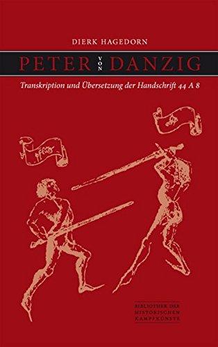 Peter von Danzig: Transkription und Übersetzung der Handschrift 44 A 8 (Bibliothek historischer Kampfkünste)