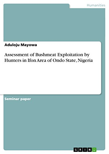 Assessment of Bushmeat Exploitation by Hunters in Ifon Area of Ondo State, Nigeria (English Edition)