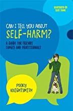 Can I Tell You About Self-Harm?: A Guide for Friends, Family and Professionals