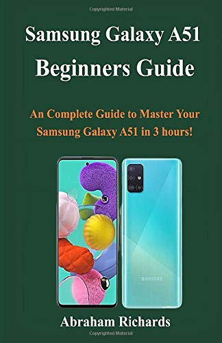 Samsung Galaxy A51 Beginners Guide: A Complete Master Piece Guide to Help You Becoming a Pro Of Your Samsung Galaxy A51 PLUS
