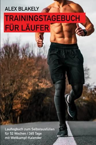 Trainingstagebuch für Läufer: Lauflogbuch zum Selbstausfüllen für 52 Wochen / 365 Tage mit Wettkampf-Kalender