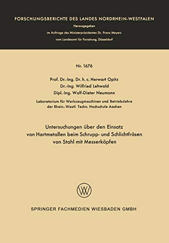 Untersuchungen über den Einsatz von Hartmetallen beim Schrupp- und Schlichtfräsen von Stahl mit Messerköpfen (Forschungsberichte des Landes Nordrhein-Westfalen (1676), Band 1676)