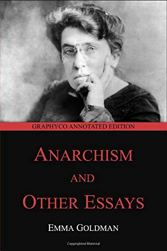 Anarchism and Other Essays: Graphyco Annotated Edition