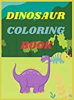 Dinosaur Coloring Book for Kids: Amazing Coloring Book for Boys and Girls Age 2-4,4-8Over 40 Fun and Awesome Pages with Jurassic Prehistoric Animals