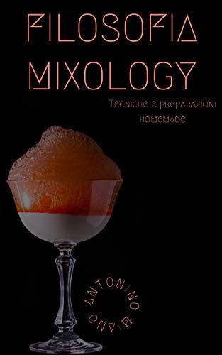 Filosofia Mixology: Tecniche e preparazioni homemade