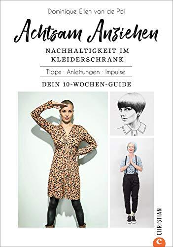 Achtsam Anziehen. Mit 10-Wochen-Programm zum nachhaltigen Kleiderschrank. Kombiniert ultimative Trends: Achtsamkeit, Body-Positivity, Fair Fashion und ... Anleitungen. Impulse. Dein 10-Wochen-Guide.