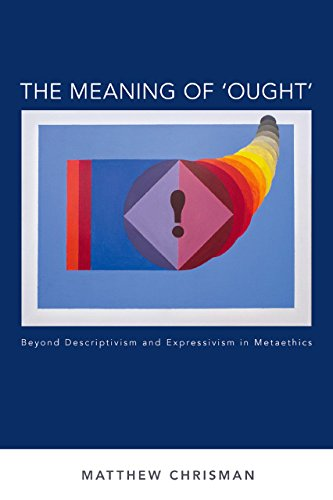 The Meaning of 'Ought': Beyond Descriptivism and Expressivism in Metaethics (Oxford Moral Theory)