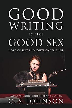 Good Writing is Like Good Sex