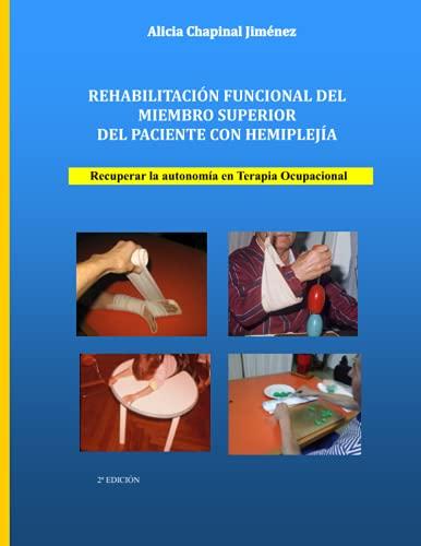 REHABILITACIÓN FUNCIONAL DEL MIEMBRO SUPERIOR DEL PACIENTE CON HEMIPLEJÍA: Recuperar la autonomía en Terapia Ocupacional