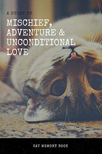 The Story of Mischief, Adventure & Unconditional Love: Cat Memory Book: Saying Goodbye to Your Beloved Cat is Very Difficult. Use this Journal for ... the Loss of a Pet or Give as a Sympathy Gift.