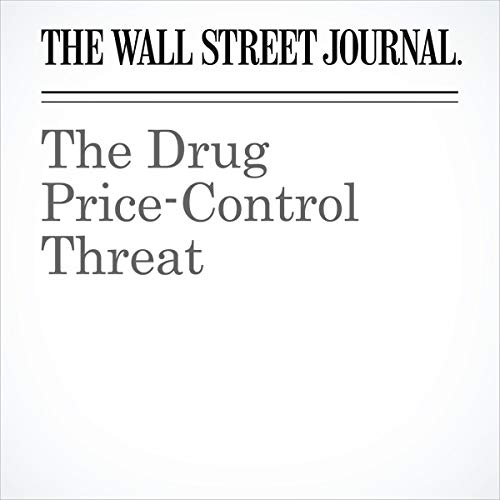The Drug Price-Control Threat audiobook cover art
