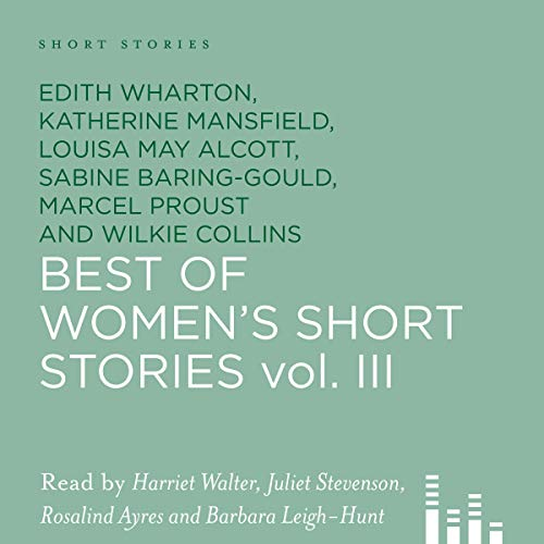 Best of Women's Short Stories, Volume 3                   By:                                                                                                                                 Katherine Mansfield,                                                                                        Louisa M. Alcott,                                                                                        Edith Wharton                               Narrated by:                                                                                                                                 Rosalind Ayres,                                                                                        Barbara Leigh-Hunt,                                                                                        Juliet Stevenson,                   and others                 Length: 5 hrs and 6 mins     15 ratings     Overall 3.7