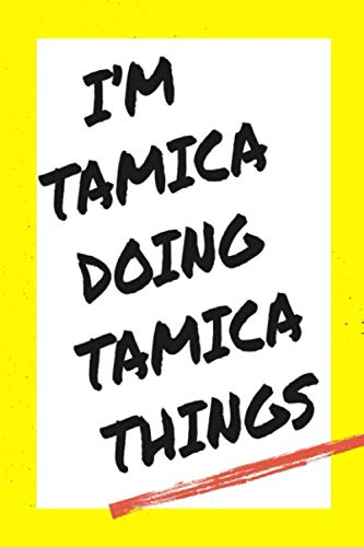 I'm Tamica Doing Tamica Things: Lined Notebook, custom Tamica name, Personalized Journal Gift for Tamica, Gift Idea for Tamica , 120 Pages, 6 x 9 in