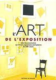 L'Art de l'exposition - Une documentation sur trente expositions exemplaires du XXe siècle