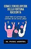 COME L'ENCICLOPEDIA DELLA FORTUNA RACCONTA: OGNI TIPO DI LETTURA DEL DESTINO IN UN UNICO LIBRO (Italian Edition)