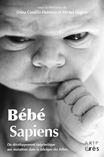 Bébé sapiens: Du développement épigénétique aux mutations dans la fabrique des bébés (ENFANCE ET PARE) PDF Books