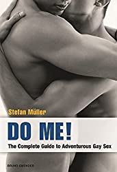 Do Me!: The Complete Guide to  Adventurous Gay Sex