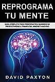 Reprograma Tu Mente: Guía Completa para Principiantes Maximice su Productividad a través del Mindset Hacking (Spanish Edition)