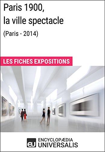 Paris 1900, la ville spectacle (Paris-2014): Les Fiches Exposition d'Universalis PDF Books