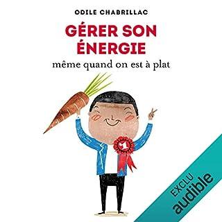 Gérer son énergie même quand on est à plat                   De :                                                                                                                                 Odile Chabrillac                               Lu par :                                                                                                                                 Isabelle Miller                      Durée : 3 h et 2 min     34 notations     Global 4,0