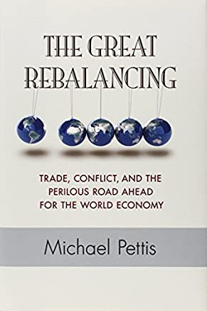 The Great Rebalancing: Trade, Conflict, and the Perilous Road Ahead for the World Economy by Michael Pettis(2013-01-22)