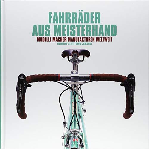 Fahrräder aus Meisterhand: Modelle, Macher, Manufakturen weltweit