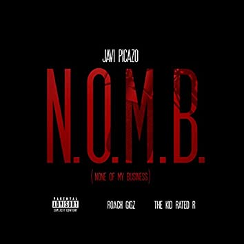 N.O.M.B. (None Of My Business) [feat. Roach Gigz & The Kid Rated R] - Single