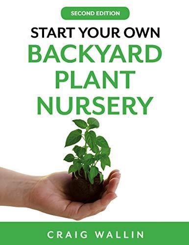 Start Your Own Backyard Plant Nursery by [Craig Wallin]
