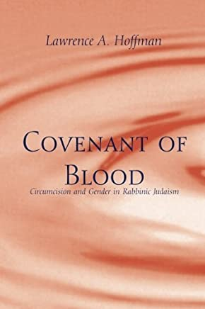Covenant of Blood: Circumcision and Gender in Rabbinic Judaism (Chicago Studies in the History of Judaism) by Lawrence A. Hoffman(1996-01-01)