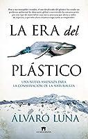 La era del plástico / The Plastic Age: Una Nueva Amenaza Para La Conservacion De La Naturaleza