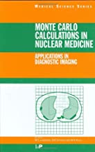 Monte Carlo Calculations in Nuclear Medicine: APPLICATIONS IN DIAGNOSTIC IMAGING (Series in Medical Physics and Biomedical Engineering)