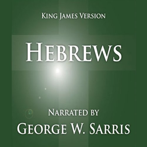 The Holy Bible - KJV: Hebrews                   By:                                                                                                                                 George W. Sarris (publisher)                               Narrated by:                                                                                                                                 George W. Sarris                      Length: 45 mins     1 rating     Overall 5.0