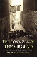 The Town Below the Ground: Edinburgh's Legendary Undgerground City