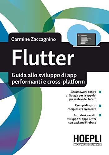Flutter. Guida allo sviluppo di app performanti e cross-platform