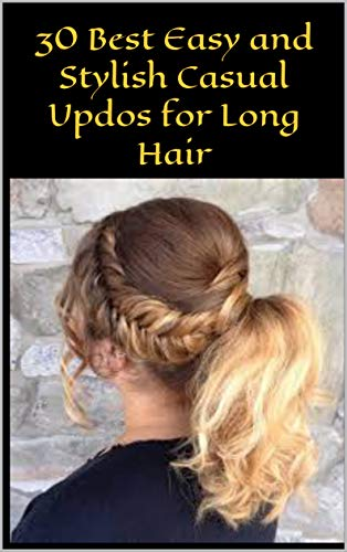 30 Best Easy And Stylish Casual Updos For Long Hair Kindle Edition By Christin Laura Religion Spirituality Kindle Ebooks Amazon Com