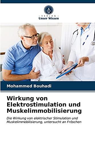 Wirkung von Elektrostimulation und Muskelimmobilisierung: Die Wirkung von elektrischer Stimulation und Muskelimmobilisierung, untersucht an Fröschen