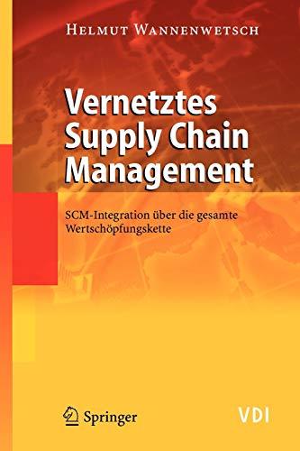 Vernetztes Supply Chain Management: SCM-Integration über die gesamte Wertschöpfungskette (VDI-Buch) (German Edition)