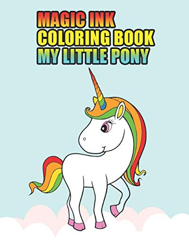 magic ink coloring book my little pony: My little pony coloring book for kids, children, toddlers, crayons, adult, mini, girls and Boys. Large 8.5 x 11. 50 Coloring Pages