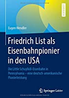 Friedrich List als Eisenbahnpionier in den USA: Die Little Schuylkill-Eisenbahn in Pennsylvania - eine deutsch-amerikanische Pionierleistung