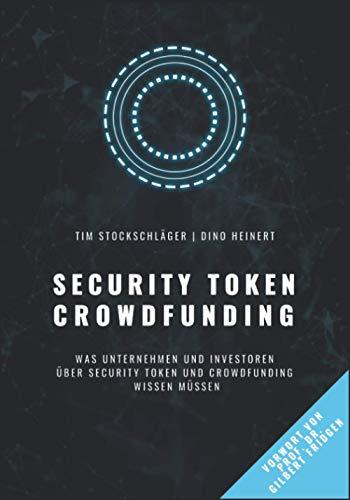 Security Token Crowdfunding (German Version): Was Unternehmen und Investoren über Security Token und Crowdfunding wissen müssen
